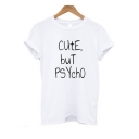 Popular Letter CUTE BUT PSYCHO Print Round Neck Short Sleeve White Tee