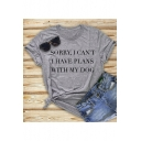SORRY I CAN'T I HAVE PLANS WITH MY DOG Print Short Sleeve Cotton Tee