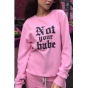 NOT YOUR BABE Letter Print Round Neck Long Sleeve Pullover Sweatshirt