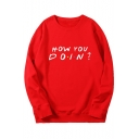 Popular Classic Letter How You Doin Printed Round Neck Long Sleeve Pullover Sweatshirt