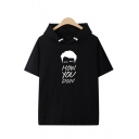 Classic Figure Letter How You Doin Printed Short Sleeve Hooded T-Shirt