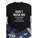 Fashion Letter DON'T RUSH ME I'M WAITING THE LAST MINUTE Printed Casual T-shirt