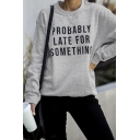 Letter PROBABLY LATE FOR SOMETHING Print Round Neck Long Sleeve Pullover Sweatshirt