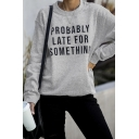 Letter PEOBABLY LATE FOR SOMETHING Printed Long Sleeve Fitted Plain Pullover Sweatshirt