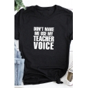 Womens Stylish Letter DON'T MAKE ME USE MY TEACHER VOICE Printed Short Sleeve Loose Casual T-Shirt
