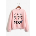Popular Letter I'LL BE THERE FOR YOU Print Long Sleeve Mock Neck Loose Sweatshirt