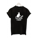 Womens Casual Letter I DO WHAT I WANT Cat Printed Curved Short Sleeve T-Shirt