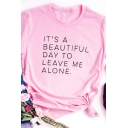Letter IT'S A BEAUTIFUL DAY TO LEAVE ME ALONE Curved Short Sleeves Crew Neck Tee
