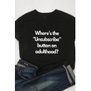 Funny Letter WHERE'S THE UNSUBSCRIBE Printed Short Sleeves Casual Tee