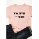 Simple Letter WHATEVER IT TAKES Print Short Sleeve Crew Neck Leisure T-Shirt