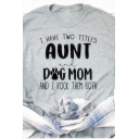 Letter I HAVE TWO TITLES AUNT AND DOG MOM Print Short Sleeve Chic Gray Summer T-Shirt