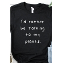 Letter I'D RATHER BE TALKING TO MY PLANTS Round Neck Short Sleeves Leisure Tee