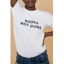 Simple Letter BOOKS NOT GUNS Printed Short Sleeves Round Neck White Casual Tee