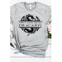 Trendy Dragon Letter DON'T MAKE ME SAY DR ACARYS Printed Short Sleeve Graphic Tee