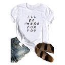 Letter I'LL BE THERE FOR YOU Printed Short Sleeve Round Neck Casual T-Shirt
