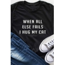 Simple Letter WHEN ALL ELSE FAILS I HUG MY CAT Short Sleeve Round Neck Leisure Tee