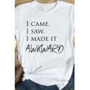 I CAME I SAW I MADE IT AWKWARD Printed Short Sleeve Round Neck White Tee