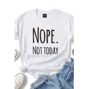 Leisure Girls Trendy Short Sleeve Round Neck Letter NOPE NOT TODAY Print Loose Fit T-Shirt