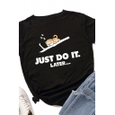 Cool Fancy Roll Up Sleeve Crew Neck Letter JUST DO IT LATER Sleeping Cat Graphic Fit T Shirt