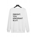 Popular Letter Dwight You Ignorant Slut Printed Round Neck Long Sleeve Relaxed Fit Pullover Sweatshirt