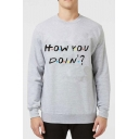 Popular Letter How You Doin Pattern Round Neck Long Sleeve Fitted Sweatshirt