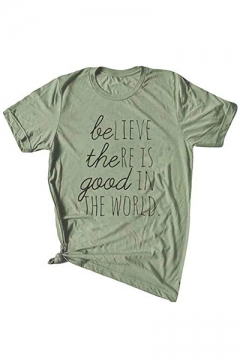 Cool Letter Believe The Re Is Good In The World Short Sleeve Green T-Shirt