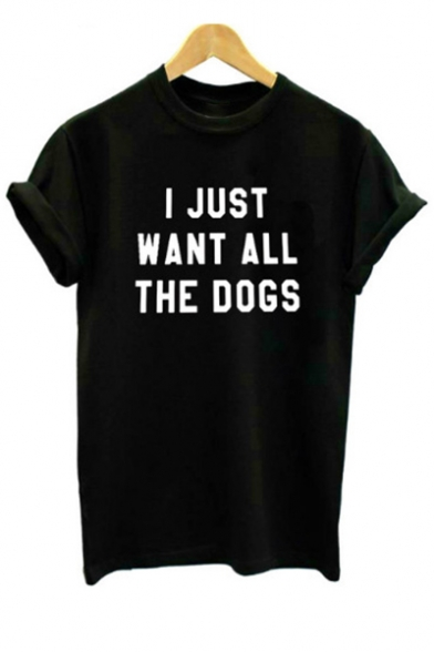 I JUST WANT ALL THE DOGS Letter Printed Round Neck Short Sleeve Tee