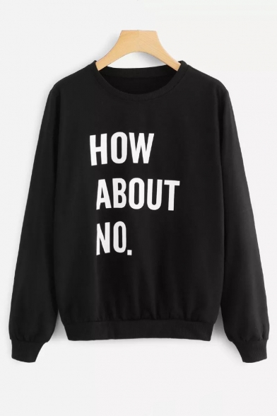 Black Simple Long Sleeve Letter HOW ABOUT NO Round Neck Loose Sweatshirt
