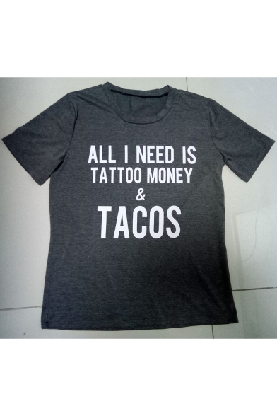 Fashion Letter ALL I NEED IS TATTOO MONEY & TACOS Printed Loose Fit Grey T-Shirt