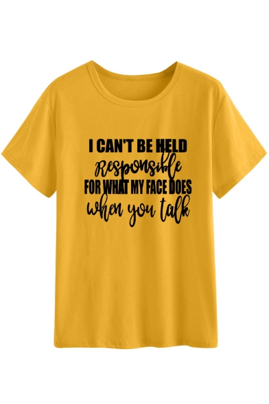 Funny Letter I CAN'T BE HELD RESPONSIBLE FOR WHAT MY FACE DOES WHEN YOU TALK Yellow T-Shirt
