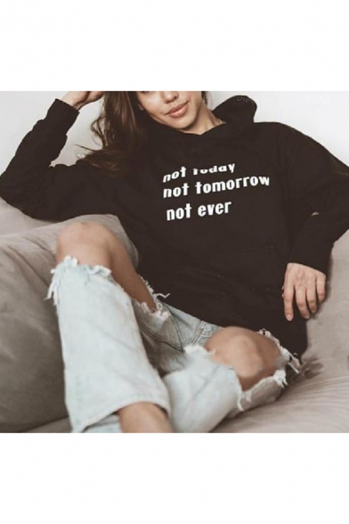 NOT TODAY NOT TOMORROW NOT EVER Print Long Sleeve Hoodie with Pocket