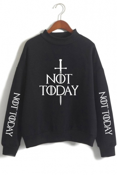 Cool Sword Letter NOT TODAY Mock Neck Long Sleeve Basic Pullover Sweatshirt