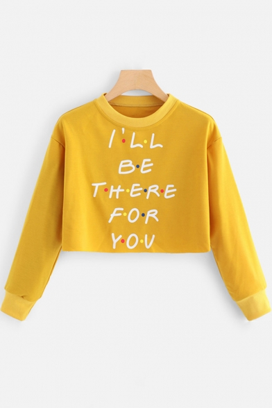 Cool Trendy Letter I'LL BE THERE FOR YOU Long Sleeve Cropped Yellow Sweatshirt