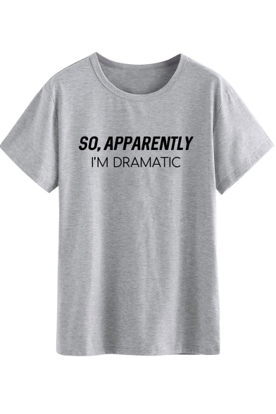 SO APPARENTLY I'M DRAMATIC Cool Street Letter Printed Short Sleeve Casual Loose Tee