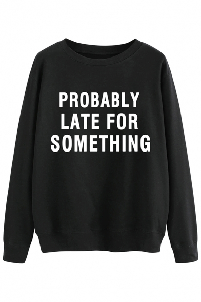 Unisex Casual Letter PROBABLY LATE FOR SOMETHING Printed Pullover Sweatshirt