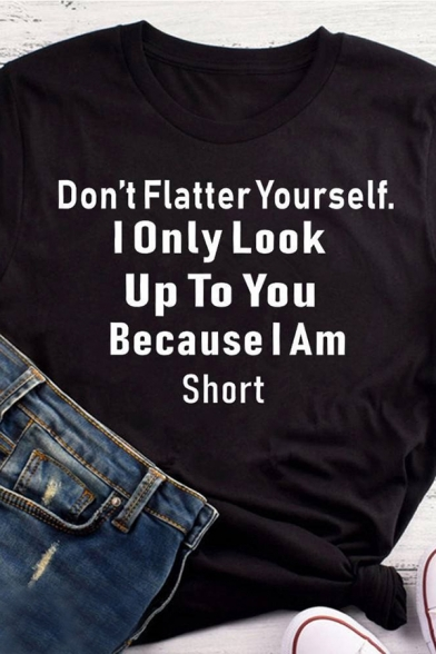 Cool Girls' Roll Up Sleeve Crew Neck Letter DON'T FLATTER YOURSELF I ONLY LOOK UP TO YOU BECAUSE I AM SHORT Loose Tee